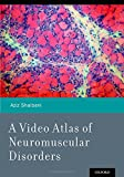 A Video Atlas of Neuromuscular Disorders, Aziz Shaibani, 0199898154