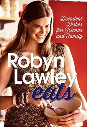 Robyn Lawley Eats: Decadent Dishes for Friends and Family by Robyn Lawley (2015-07-01)