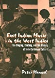 East Indian Music in the West Indies: Tan-singing, chutney, and the making on indo-caribbean culture
