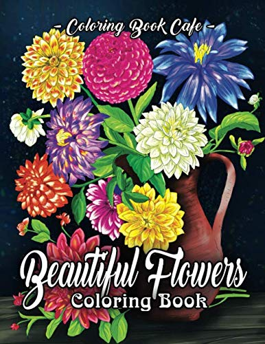 Beautiful Flowers Coloring Book: An Adult Coloring Book Featuring Exquisite Flower Bouquets and Arrangements for Stress…