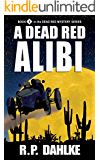 A Dead Red Alibi (The Dead Red Mystery Series, Book 4)