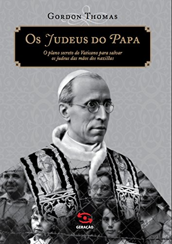 Os judeus do Papa: O plano secreto do Vaticano para salvar os judeus das mãos dos nazistas
