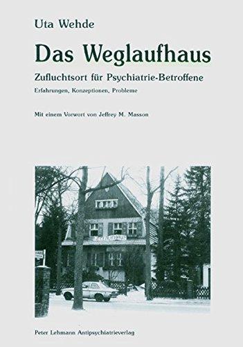 Das Weglaufhaus: Zufluchtsort für Psychiatrie-Betroffene. Erfahrungen, Konzeptionen, Probleme
