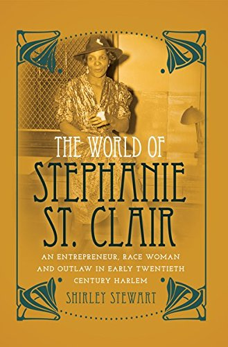 The World of Stephanie St. Clair: An Entrepreneur, Race Woman and Outlaw in Early Twentieth Century Harlem (Black Studies and Critical - Stores Clair St