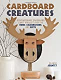 Cardboard Creatures: Contemporary cardboard craft projects for the home, celebrations and gifts