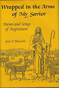 Hardcover Wrapped in the Arms of My Savior : Poems and Songs of Inspiration Book