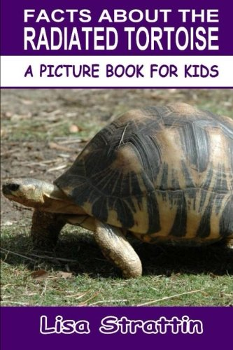 Facts About the Radiated Tortoise (A Picture Book For Kids, Vol - Pictures Tortoise