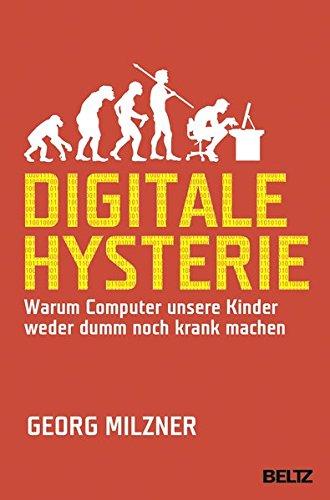Digitale Hysterie: Warum Computer unsere Kinder weder dumm noch krank machen