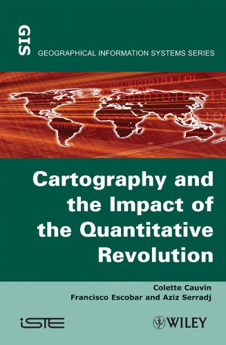 Thematic Cartography, Cartography and the Impact of the Quantitative Revolution (Thematic Cartography (Volume 2))