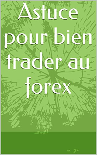 Astuce pour bien trader au forex (French Edition)