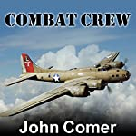 Combat Crew: The Story of 25 Combat Missions over Europe from the Daily Journal of a B-17 Gunner | John Comer
