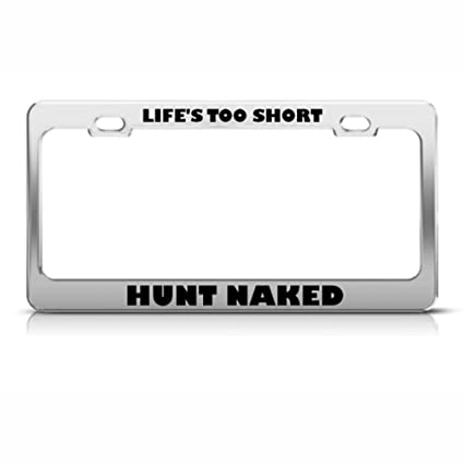 Amazon.com: Life\'S Too Short Hunt Naked License Plate Frame: Automotive