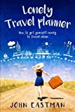 Lonely Travel Planner: How to Get Yourself Ready to Travel Alone (Solo Travel) (Volume 1)
