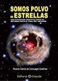 img - for Somos Polvo de Estrellas: Una Exposicion Cientifica Desde El Big Bang Hasta El Final Del Universo (Spanish Edition) by Ricardo Garc??a de Consuegra (2010-02-09) book / textbook / text book