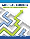 Medical Coding Evaluation and Management, Kate A. Gabriel-Jones and Larry A. Bohn, 013288156X