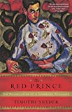 img - for The Red Prince: The Secret Lives of a Habsburg Archduke book / textbook / text book