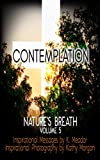 Nature's Breath: Contemplation: Volume 5 - Kindle edition by Meador, K., Morgan, Kathy. Arts & Photography Kindle eBooks @ Amazon.com.