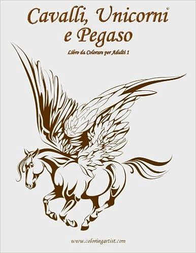 Disegni Da Colorare Di Cavalli Selvaggi.Amazon Com Cavalli Unicorni E Pegaso Libro Da Colorare Per