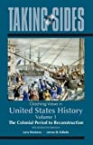 Taking Sides: Clashing Views in United States History, Volume 1: The Colonial Period to Reconstruction by Madaras, Larry Published by McGraw-Hill/Dushkin 14th (fourteenth) edition (2010) Paperback