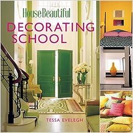 House Beautiful Decorating School The Editors Of House Beautiful