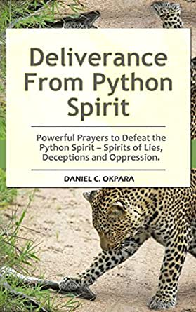 Deliverance From Python Spirit: Powerful Prayers to Defeat the Python  Spirit – Spirit of Lies, Deceptions and Oppression  (Deliverance Series  Book 3)