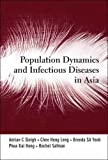Population Dynamics and Infectious Diseases in Asia, Adrian C. Sleigh, 9812568336