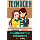 Teenager: A Parents Guide Through The Drama Years (single parent, teen drama, teen health, teen dating, parenting skills, teen games, good parent Book 1)
