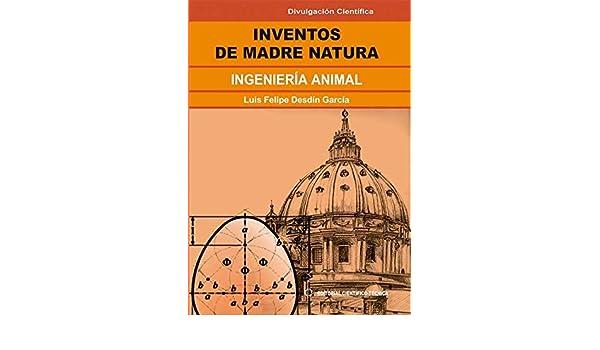 Amazon.com: Inventos de Madre Natura. Ingeniería animal (Spanish Edition) eBook: Luis Felipe Desdín García: Kindle Store