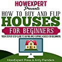 How to Buy and Flip Houses for Beginners Audiobook by  HowExpert Press, Amy Flanders Narrated by Adam Meggs