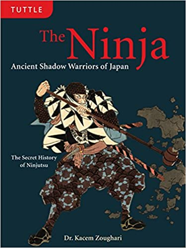 The Ninja: Ancient Shadow Warriors of Japan The Secret History of Ninjutsu: Amazon.es: Kacem Zoughari: Libros en idiomas extranjeros