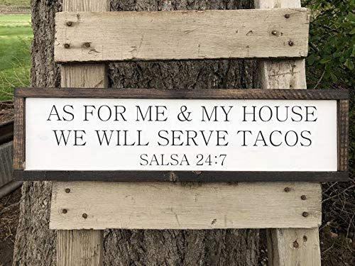 - CELYCASY As for me and My House we Will Serve Tacos. Funny Taco Sign. Margaritas, Salsa 24:7. Funny Kitchen Sign, Farmhouse Decor.