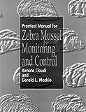 Practical Manual for Zebra Mussel Monitoring and Control, Renata Claudi and Gerald L. Mackie, 0873719859