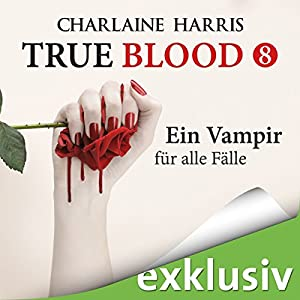 Ein Vampir für alle Fälle (True Blood 8) Hörbuch