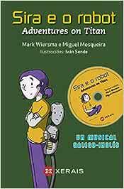 Sira e o robot: Adventures on Titan Infantil E Xuvenil - Edicións Singulares: Amazon.es: Wiersma, Mark, Mosqueira, Miguel, Sende, Iván: Libros en idiomas extranjeros