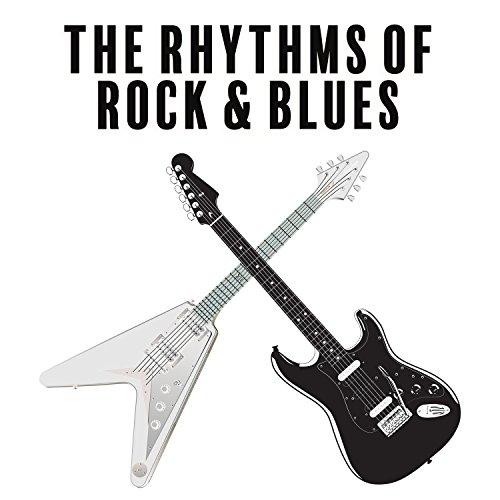 The Rhythms of Rock & Blues - Classic Rock and Blues Music, Best Guitar Riffs, Good Mood Sounds (The Best Guitar Riffs)