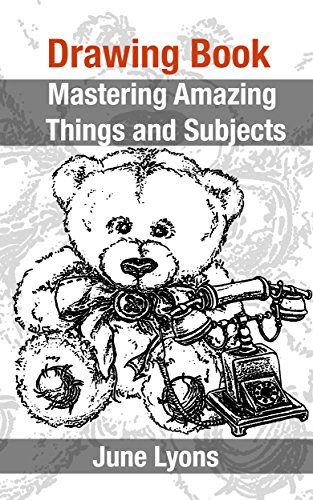Drawing Book: Mastering Amazing Things and Subjects