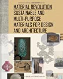 Material Revolution. Sustainable and Multi-Purpose Materials for Design and Architecture, Sascha Peters, 303460663X