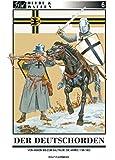Der Deutschorden: Von Akkon zum Staat der Ordensritter im Baltikum (Heere & Waffen, Band 6)