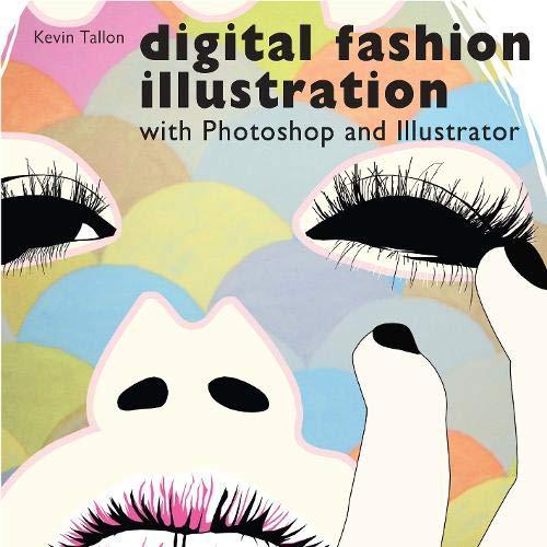 Digital Fashion Illustration With Photoshop And Illustrator Tallon Kevin 9780713490589 Amazon Com Books