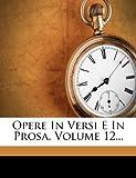 Opere In Versi E In Prosa, Volume 12... (Italian Edition)