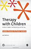 Therapy with Children : Children's Rights, Confidentiality and the Law, Jenkins, Peter and Daniels, Debbie, 1848609981
