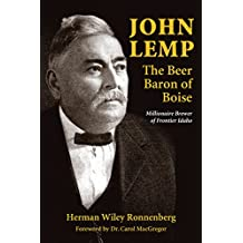 John Lemp: The Beer Baron of Boise: Millionaire Brewer of Frontier Idaho
