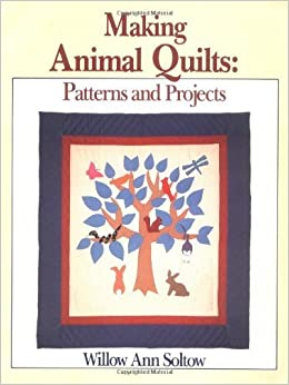 Book Making Animal Quilts: Patterns and Projects by Willow Anne Soltow (1986-10-25)