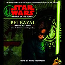 Star Wars: Legacy of the Force #1: Betrayal Audiobook by Aaron Allston Narrated by Marc Thompson