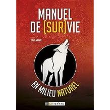 Manuel de Survie en milieu naturel (French Edition)