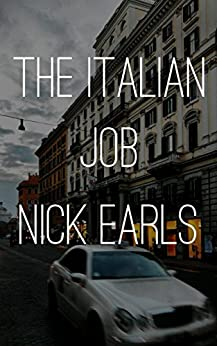 The Italian Job: A Borderline Famous story by [Earls, Nick]