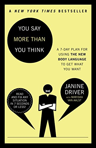 You Say More Than You Think: A 7-Day Plan for Using the New Body Language to Get What You Want by Three Rivers Press CA