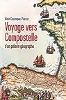 Voyager vers Compostelle d'un pèlerin géographe par Cazenave-Piarrot