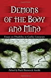 Demons of the Body and Mind: Essays on Disability in Gothic Literature