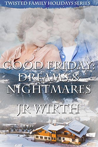 Book: Good Friday - Dreams and Nightmares (Twisted Family Holidays Series Book 2) by JR Wirth